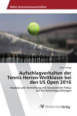Aufschlagverhalten der Tennis Herren-Weltklasse bei den US Open 2016