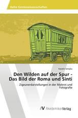 Den Wilden auf der Spur - Das Bild der Roma und Sinti