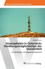 Islamophobie in Österreich: Handlungsmöglichkeiten der Sozialarbeit