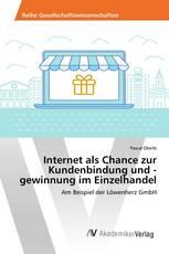 Internet als Chance zur Kundenbindung und -gewinnung im Einzelhandel