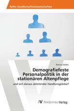 Demografiefeste Personalpolitik in der stationären Altenpflege