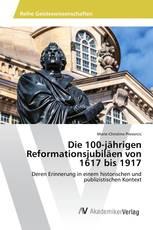 Die 100-jährigen Reformationsjubiläen von 1617 bis 1917