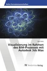 Visualisierung im Rahmen des BIM-Prozesses mit Autodesk 3ds Max