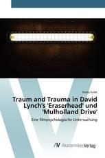 Traum and Trauma in David Lynch's 'Eraserhead' und 'Mulholland Drive'