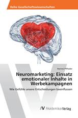 Neuromarketing: Einsatz emotionaler Inhalte in Werbekampagnen
