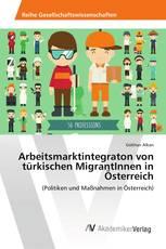 Arbeitsmarktintegraton von türkischen MigrantInnen in Österreich