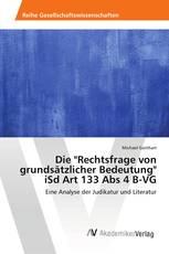 """Die """"Rechtsfrage von grundsätzlicher Bedeutung"""" iSd Art 133 Abs 4 B-VG"""