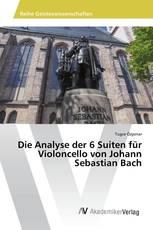 Die Analyse der 6 Suiten für Violoncello von Johann Sebastian Bach