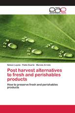 Post harvest alternatives to fresh and perishables products