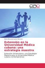 Extensión en la Universidad Médica cubana: una estrategia maestra