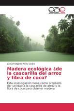 Madera ecológica ¿de la cascarilla del arroz y fibra de coco?