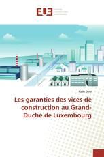 Les garanties des vices de construction au Grand-Duché de Luxembourg