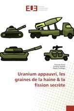 Uranium appauvri, les graines de la haine & la fission secrète