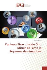 L'univers Pixar : Inside Out, Miroir de l'âme et Royaume des émotions