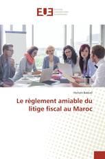 Le règlement amiable du litige fiscal au Maroc