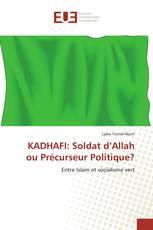 KADHAFI: Soldat d'Allah ou Précurseur Politique?