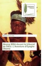 Akoma MBA devant le tribunal de DIEU. L'Aventure d'Eyeghe Obame