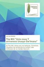 "The Mill ""Unis nous Y arriverons Urusyo Gw'Imana"""