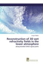 Reconstruction of 3D wet refractivity fields in the lower atmosphere