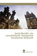 Josip Mandić, ein 'verschollener' Komponist kroatischer Herkunft