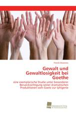 Gewalt und Gewaltlosigkeit bei Goethe