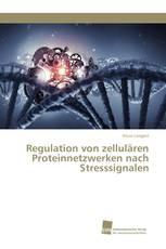 Regulation von zellulären Proteinnetzwerken nach Stresssignalen