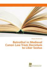 Betrothal in Medieval Canon Law from Decretum to Liber Sextus