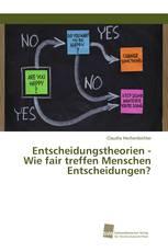 Entscheidungstheorien - Wie fair treffen Menschen Entscheidungen?