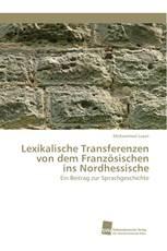 Lexikalische Transferenzen von dem Französischen ins Nordhessische