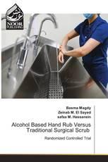 Alcohol Based Hand Rub Versus Traditional Surgical Scrub