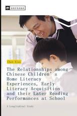 The Relationships among Chinese Children's Home Literacy Experiences, Early Literacy Acquisition and their Later Reading Performances at School