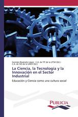 La Ciencia, la Tecnología y la Innovación en el Sector Industrial