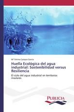 Huella Ecológica del agua industrial: Sostenibilidad versus Resiliencia