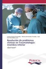 Resolución de problemas clínicos en Traumatología: miembro inferior