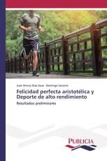 Felicidad perfecta aristotélica y Deporte de alto rendimiento