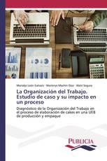 La Organización del Trabajo. Estudio de caso y su impacto en un proceso