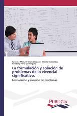 La formulación y solución de problemas de lo vivencial significativo.