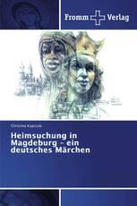 Heimsuchung in Magdeburg – ein deutsches Märchen