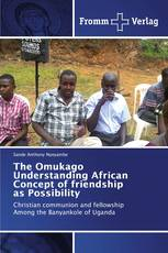The Omukago Understanding African Concept of friendship as Possibility
