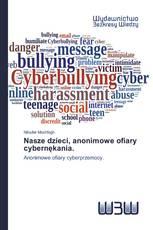 Nasze dzieci, anonimowe ofiary cybernękania.