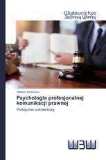 Psychologia profesjonalnej komunikacji prawnej
