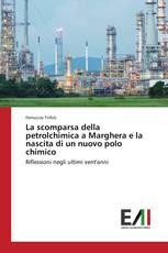 La scomparsa della petrolchimica a Marghera e la nascita di un nuovo polo chimico