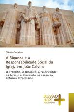 A Riqueza e a Responsabilidade Social da Igreja em João Calvino