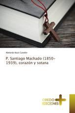 P. Santiago Machado (1850-1939), corazón y sotana