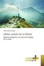 ¡Señor, quiero ver tu Gloria!