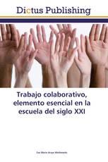 Trabajo colaborativo, elemento esencial en la escuela del siglo XXI