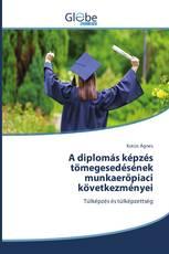 A diplomás képzés tömegesedésének munkaerőpiaci következményei