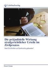 Die präjudizielle Wirkung strafgerichtlicher Urteile im Zivilprozess