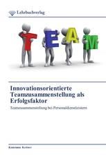 Innovationsorientierte Teamzusammenstellung als Erfolgsfaktor