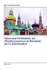 Islam und Orthodoxie als Machtressourcen in Russland im 21.Jahrhundert